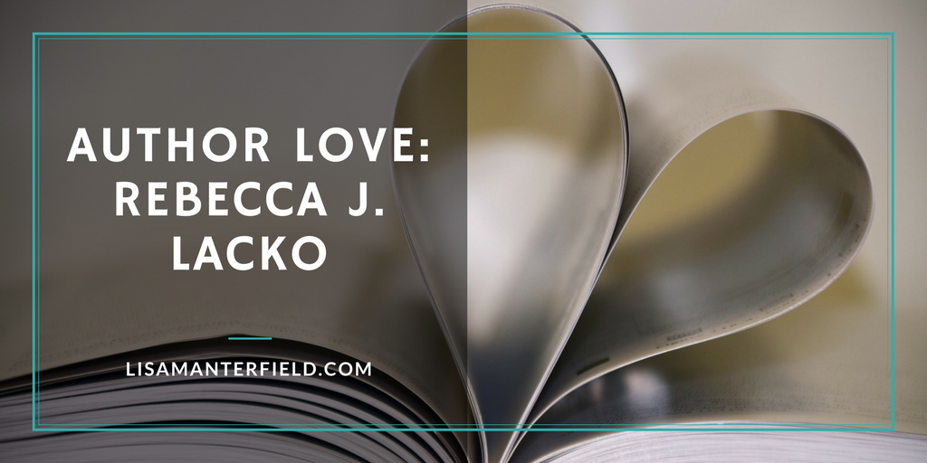 Author Love: Rebecca J. Lacko by Lisa Manterfield -lisamanterfield.com