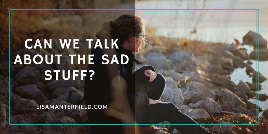 Can We Talk About the Sad Stuff- by Lisa Manterfield -lisamanterfield.com