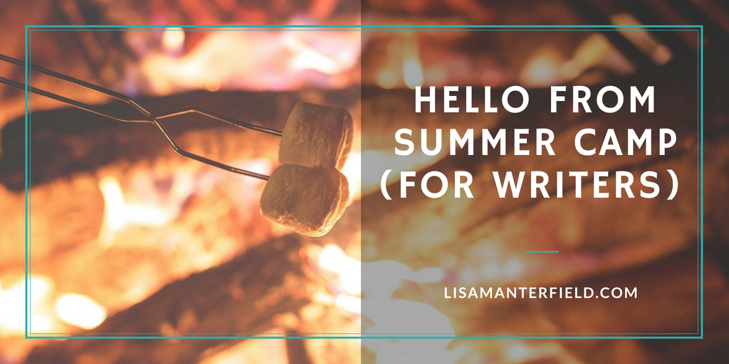 Hello from Summer Camp (for Writers) by Lisa Manterfield -lisamanterfield.com