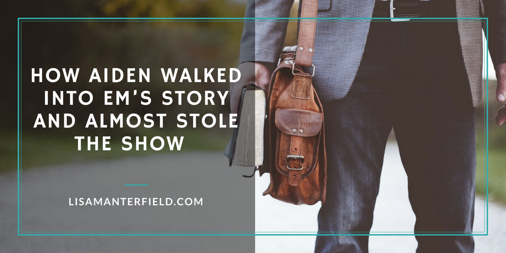 How Aiden Walked into Em's Story and Almost Stole the Show by Lisa Manterfield -lisamanterfield.com