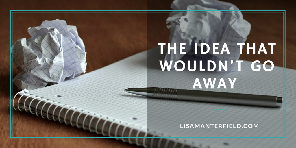 The Idea That Wouldn't Go Away by Lisa Manterfield -lisamanterfield.com
