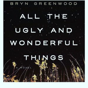 All the Ugly and Wonderful Things byBryn Greenwood
