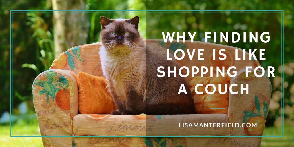 Why Finding Love is Like Shopping for a Couch by Lisa Manterfield -lisamanterfield.com