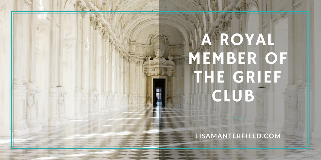 A Royal Member of the Grief Club by Lisa Manterfield - lisamanterfield.com