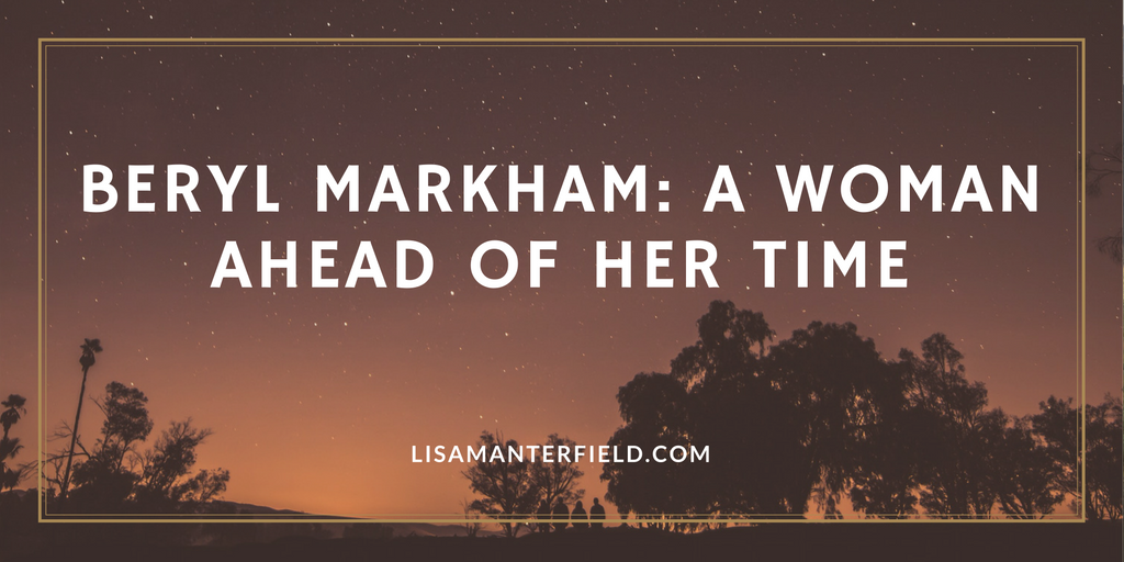 Beryl Markham: A Woman Ahead of Her Time by Lisa Manterfield - lisamanterfield.com