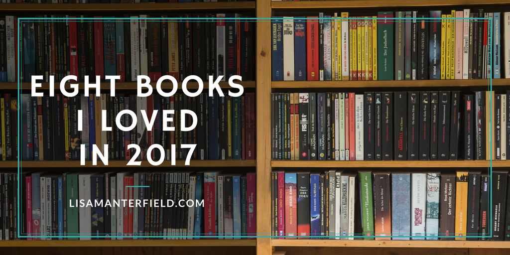 Eight Books I Loved in 2017 by Lisa Manterfield - lisamanterfield.com