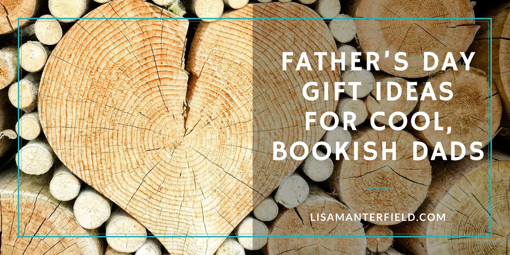 Father's Day Gift Ideas for Cool, Bookish Dads by Lisa Manterfield -lisamanterfield.com