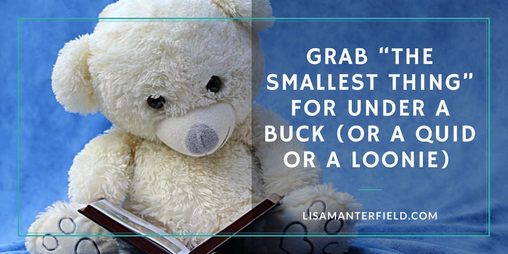 "Grab ""The Smallest Thing"" for Under a Buck (or a Quid or a Loonie) by Lisa Manterfield - lisamanterfield.com"