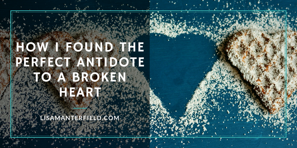 How I Found the Perfect Antidote to a Broken Heart by Lisa Manterfield -lisamanterfield.com