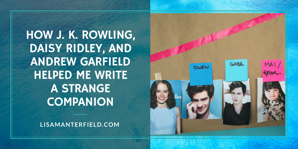 How J. K. Rowling, Daisy Ridley, and Andrew Garfield Helped Me Write -A Strange Companion- by Lisa Manterfield -lisamanterfield.com