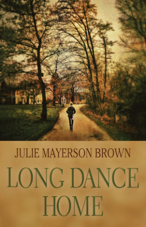 Long Dance Home by Author Julie Mayerson Brown