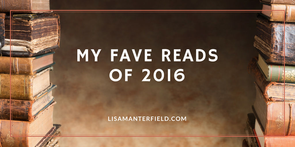 My Fave Reads of 2016 by Lisa Manterfield - lisamanterfield.com