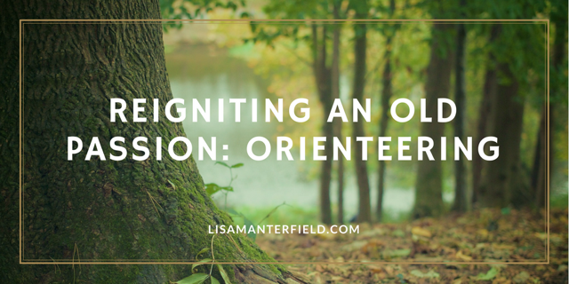 Reigniting an Old Passion: Orienteering by Lisa Manterfield - lisamanterfield.com