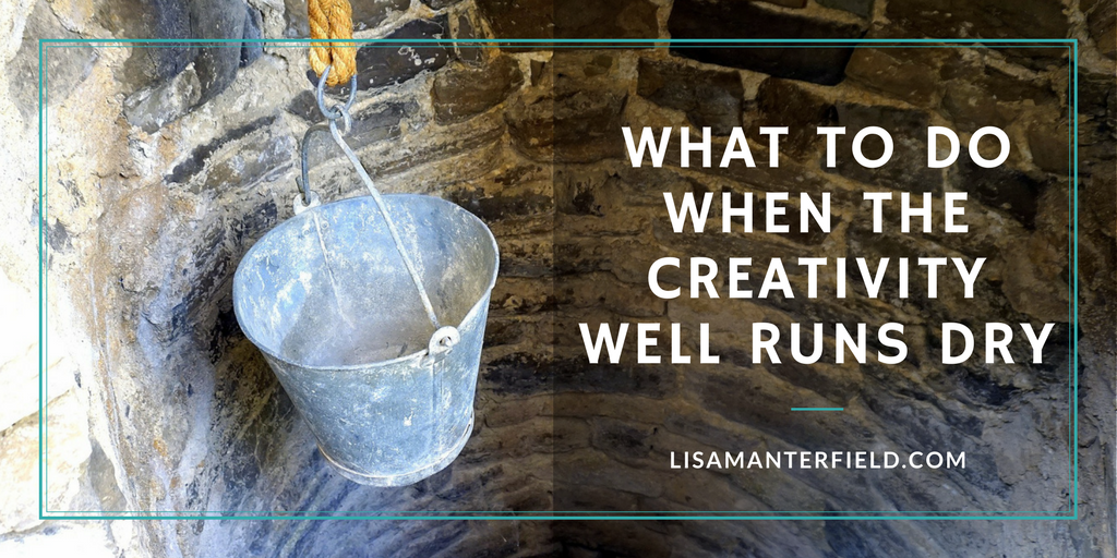 What to Do When the Creativity Well Runs Dry by Lisa Manterfield -lisamanterfield.com