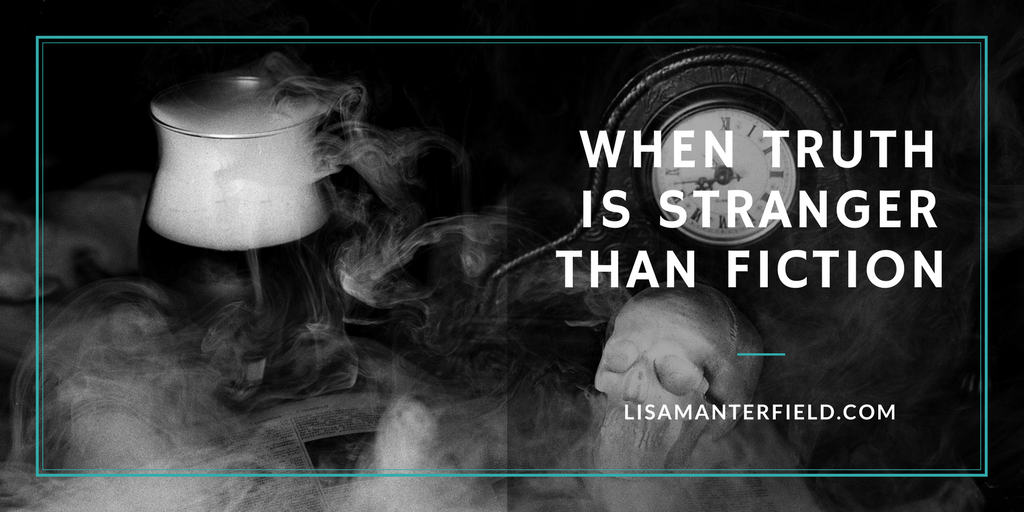 When Truth is Stranger Than Fiction by Lisa Manterfield -lisamanterfield.com